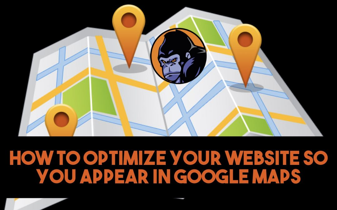 LOCAL SEARCH: OPTIMIZE YOUR WEBSITE FOR GOOGLE MAPS